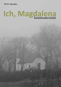 Ich, Magdalena von Mendler,  Till M.