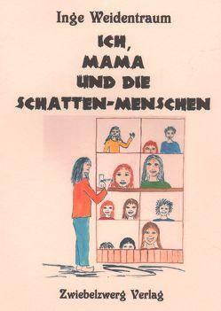 Ich, Mama und die Schatten-Menschen von Huber,  Michaela, Weidentraum (Pseud.),  Inge