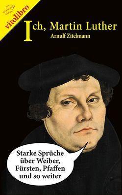 Ich, Martin Luther von Zitelmann,  Arnulf