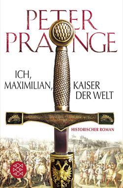 Ich, Maximilian, Kaiser der Welt von Prange,  Peter