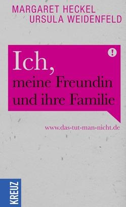 Ich, meine Freundin und ihre Familie von Heckel,  Margaret, Weidenfeld,  Ursula