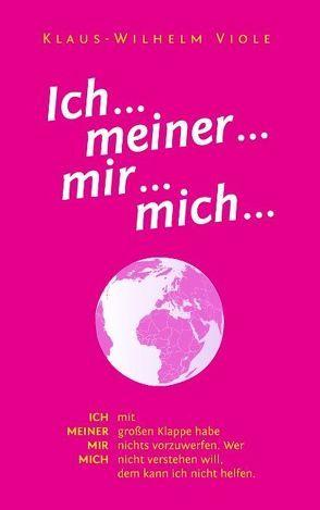 Ich… meiner… mir… mich… von Viole,  Klaus-Wilhelm