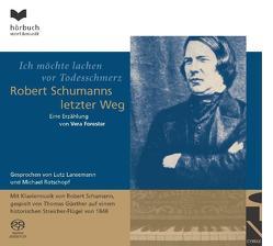 Ich möchte lachen vor Todesschmerz – Robert Schumanns letzter Weg von Forester,  Vera, Günther,  Thomas, Lansemann,  Lutz, Rotschopf,  Michael