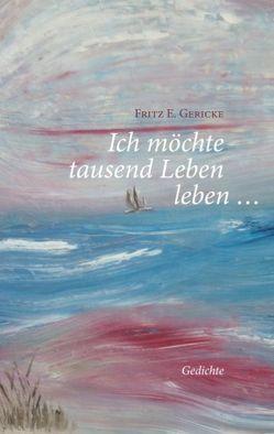 Ich möchte tausend Leben leben… von Gericke,  Fritz E.