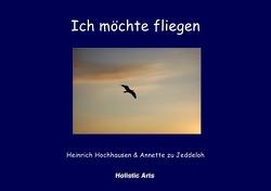 Ich möchte fliegen von Annette zu Jeddeloh,  Heinrich Hochhausen (Fotograf)