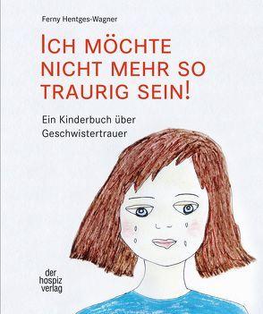 Ich möchte nicht mehr so traurig sein! von Hentges-Wagner,  Ferny