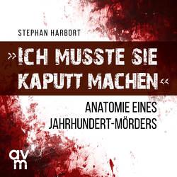 """""""Ich musste sie kaputt machen"""" von Böker,  Markus, Harbort,  Stephan"""