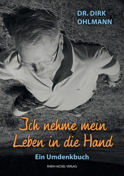 Ich nehme mein Leben in die Hand von Ohlmann,  Dr. Dirk