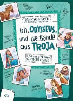 Ich, Odysseus, und die Bande aus Troja von Schwieger,  Frank, Wultschner,  Ramona