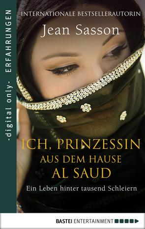 Ich, Prinzessin aus dem Hause Al Saud von Broermann,  Christa, Hoven,  Dr. Arno, Sasson,  Jean, Stoll,  Cornelia