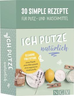 Ich putze natürlich – 30 simple Rezepte für Putz- und Waschmittel