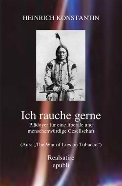 Ich rauche gerne -Plädoyer für eine liberale und menschenwürdige Gesellschaft von Konstantin,  Heinrich