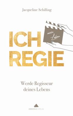ICH REGIE von Schilling,  Jacqueline