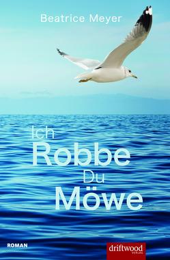 Ich Robbe – Du Möwe von Meyer,  Beatrice