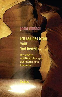 Ich sah das Grab vom Tod befreit… von Imbach,  Josef
