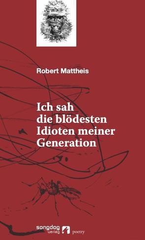 Ich sah die blödesten Idioten meiner Generation von Mattheis,  Robert