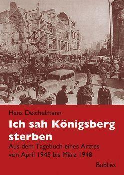 Ich sah Königsberg sterben von Deichelmann,  Hans