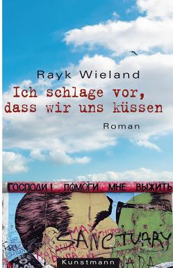 Ich schlage vor, dass wir uns küssen von Wieland,  Rayk