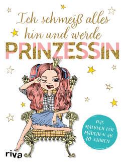 Ich schmeiß alles hin und werde Prinzessin von Riva Verlag