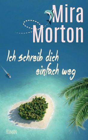 Ich schreib dich einfach weg von Morton,  Mira