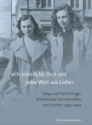 »Ich schreib für Dich und jedes Wort aus Liebe« von Aichinger,  Helga, Aichinger,  Ilse, Herweg,  Nikola, Michie,  Helga