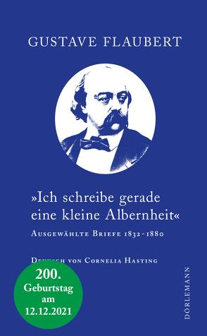 »Ich schreibe gerade eine kleine Albernheit« von Flaubert,  Gustave, Hasting,  Cornelia, Moritz,  Rainer