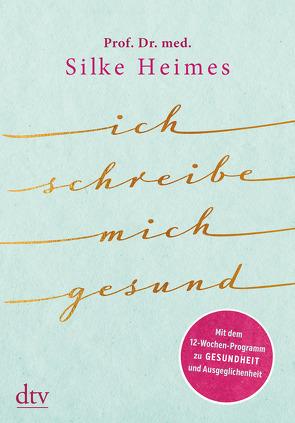 Ich schreibe mich gesund von Heimes,  Silke