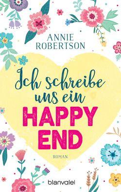 Ich schreibe uns ein Happy End von Karamustafa,  Melike, Robertson,  Annie