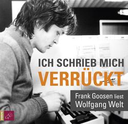 Ich schrieb mich verrückt von Goosen,  Frank, Welt,  Wolfgang