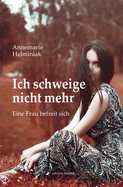 Ich schweige nicht mehr von Helminiak,  Annemarie