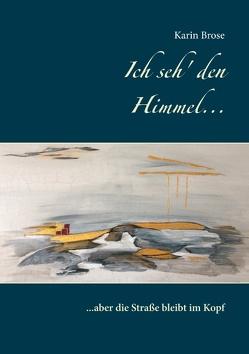 Ich seh' den Himmel… von Brose,  Karin