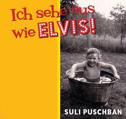 Ich sehe aus wie Elvis von Puschban,  Suli