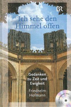 Ich sehe den Himmel offen von Hofmann,  Friedhelm