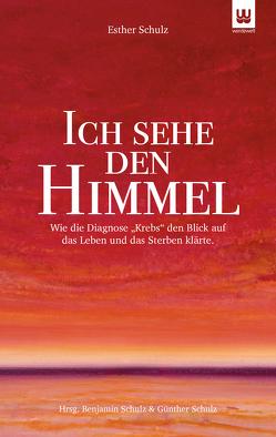 ICH SEHE DEN HIMMEL von Schulz,  Benjamin, Schulz,  Esther, Schulz,  Günther