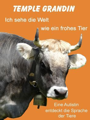 Ich sehe die Welt wie ein frohes Tier. von Burkhardt,  Christiane, Grandin,  Temple, Johnson,  Catherine