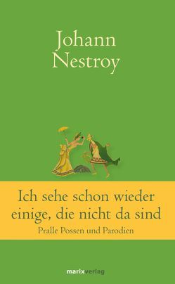 Ich sehe schon wieder einige, die nicht da sind von Nestroy,  Johann
