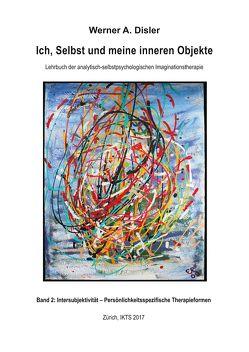 Ich, Selbst und meine inneren Objekte – Band 2: Intersubjektivität – Persönlichkeitsspezifische Therapieformen von Disler,  Werner A