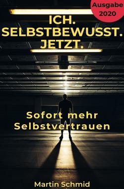 Ich. Selbstbewusst. Jetzt.: Sofort mehr Selbstvertrauen! von Schmid,  Martin
