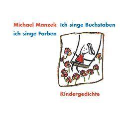 Ich singe Buchstaben, ich singe Farben von Manzek,  Michael