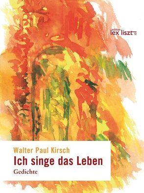 Ich singe das Leben von Kirsch,  Walter P, Messner,  Angelika