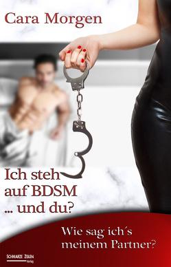 Ich steh auf BDSM … und du? Band 1 von Morgen,  Cara