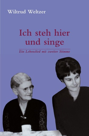 Ich steh hier und singe von Blum,  Helga, Weltzer,  Wiltrud