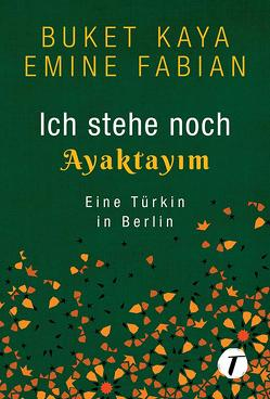 Ich stehe noch – AYAKTAYIM von Fabian,  Emine, Kaya,  Buket