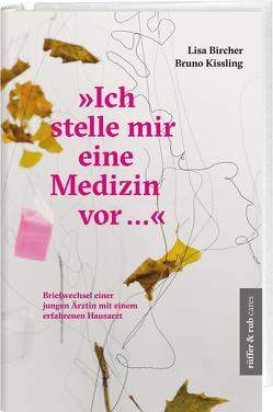 """""""Ich stelle mir eine Medizin vor …"""" von Bircher,  Lisa, Kissling,  Bruno, Reber Feissli,  Monika, Thomann,  Vera"""