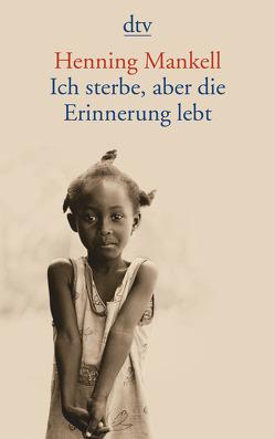 Ich sterbe, aber die Erinnerung lebt von Hillgruber,  Katrin, Mankell,  Henning, Reichel,  Verena