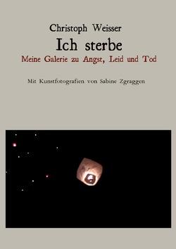 Ich sterbe Meine Galerie zu Angst, Leid und Tod von Christoph,  Weisser
