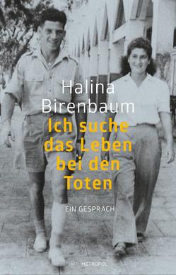 Ich suche das Leben bei den Toten von Birenbaum,  Halina, Kosmala,  Beate