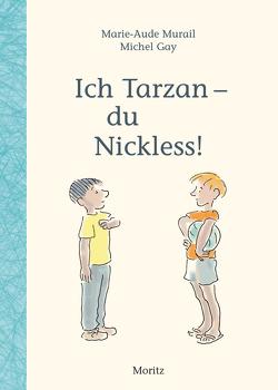 Ich Tarzan – du Nickless! von Gay,  Michel, Murail,  Marie-Aude, Peretti,  Paula