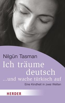 Ich träume deutsch … und wache türkisch auf von Tasman,  Nilgün