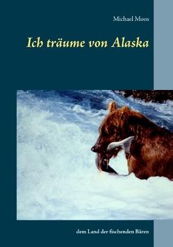 Ich träume von Alaska von Moos,  Michael